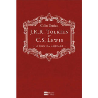 J.R.R. Tolkien e C.S. Lewis – O Dom da Amizade