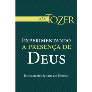 Experimentando a Presença de Deus (Coleção A. W. Tozer)