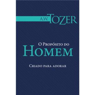 O Propósito do Homem (Coleção A. W. Tozer)