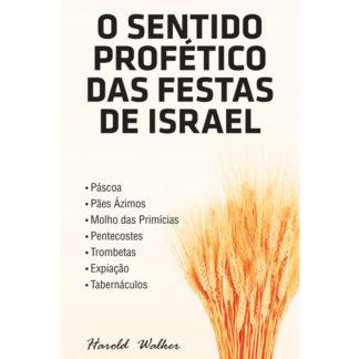 O Sentido Profético das Festas de Israel