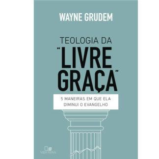 "Teologia da ""Livre Graça"""